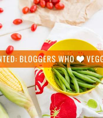 Wanted: Bloggers Who Love Veggies