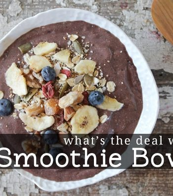 What's the Deal with Smoothie Bowls?
