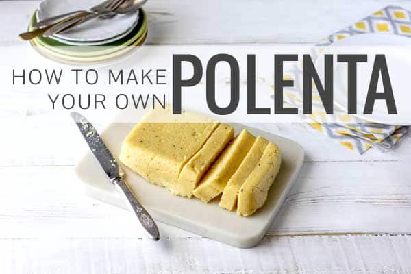 How to Make Your Own Polenta