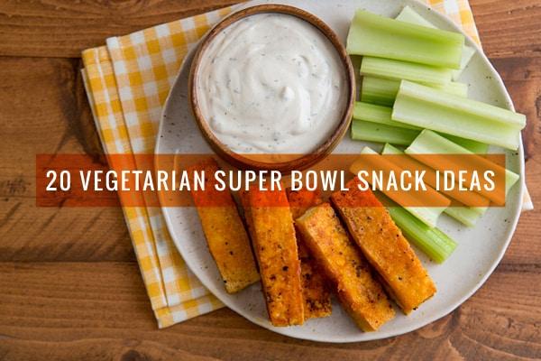20 Vegetarian Super Bowl Snack Ideas