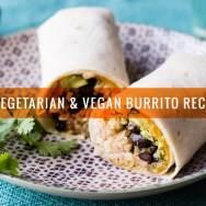 34 Vegetarian & Vegan Burrito Recipes for Every Meal