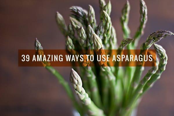 39 Amazing Ways to Use Asparagus