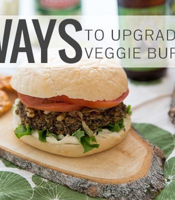 4 Ways to Upgrade Your Veggie Burger