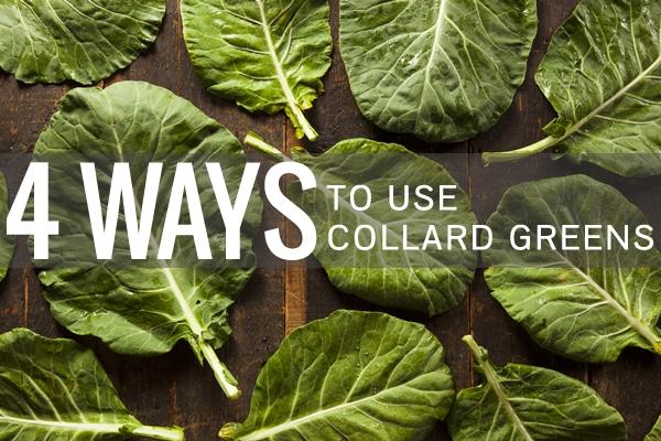 4 Ways to Use Collard Greens