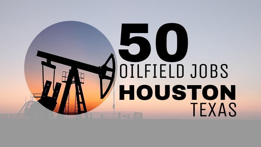 50 oilfield jobs houston texas