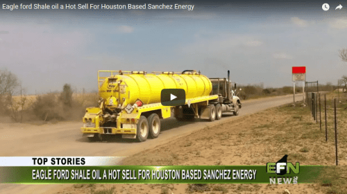 Eagle Ford Shale Oil a Hot Sell for Houston Based Sanchez Energy