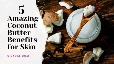 Coconut Butter Benefits for Skin
