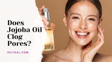 Does Jojoba Oil Clog Pores