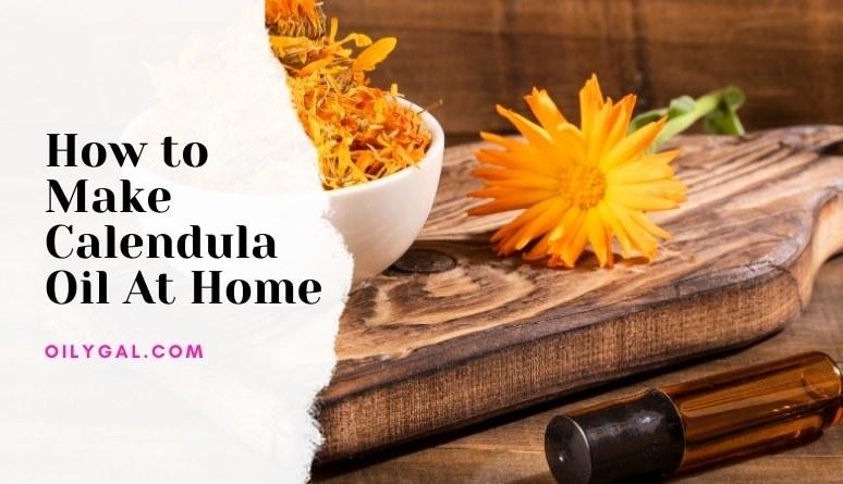 How to Make Calendula Oil At Home