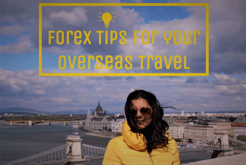Forex Tips for your Overseas Travel