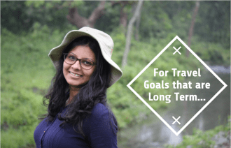 FOR TRAVEL GOALS THAT ARE LONG TERM…