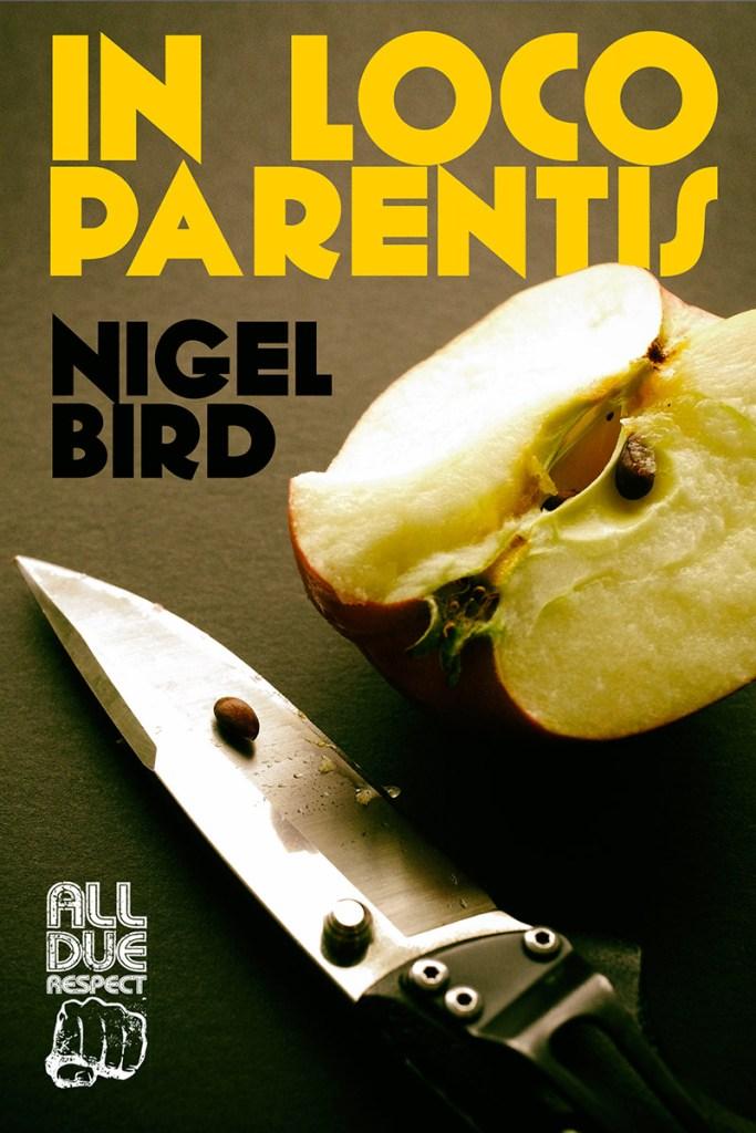 Nigel Bird: IN LOCO PARENTIS