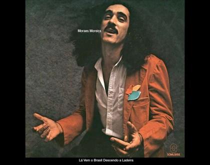 Discos Escondidos #079: Moraes Moreira - Lá Vem o Brasil Descendo a Ladeira (1979)