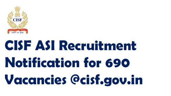 CISF ASI Recruitment Notification for 690 Vacancies @cisf.gov.in