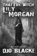That Evil Witch Lily Morgan: A Short Story