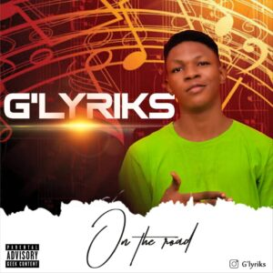G'Lyriks on the road Mp3 Download