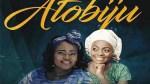 Atobiju By Ola feat. Adeyinka Alaseyori