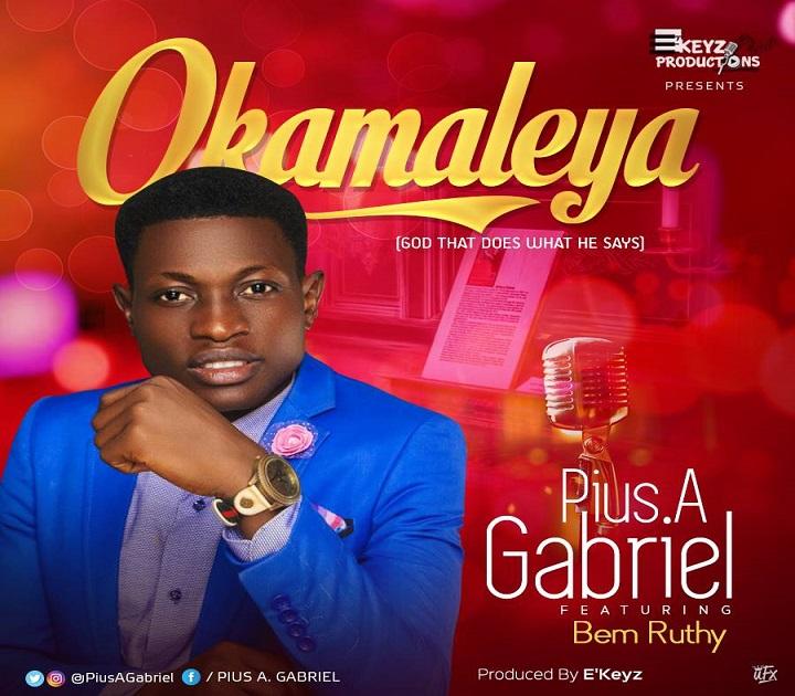 Okamaleya By Pius A Gabriel Ft. Bem Ruthy