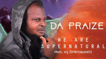 We Are Supernatural – Da Praize