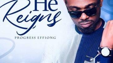 Music: Progress Effiong - He Reigns