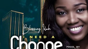 download Blessing Iduh i need a change