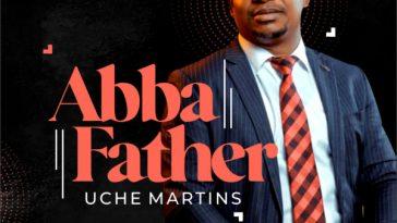 Uche Martins - Abba Father