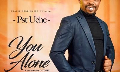 YOU ALONE by Pastor Uche (Uchealo Chukwueke)