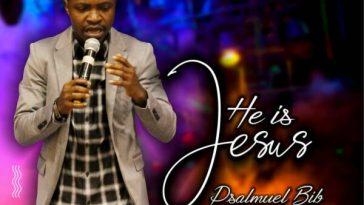 He is Jesus - Psalmuel Bib