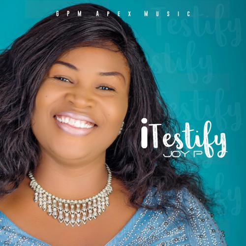 I Testify By Joy P