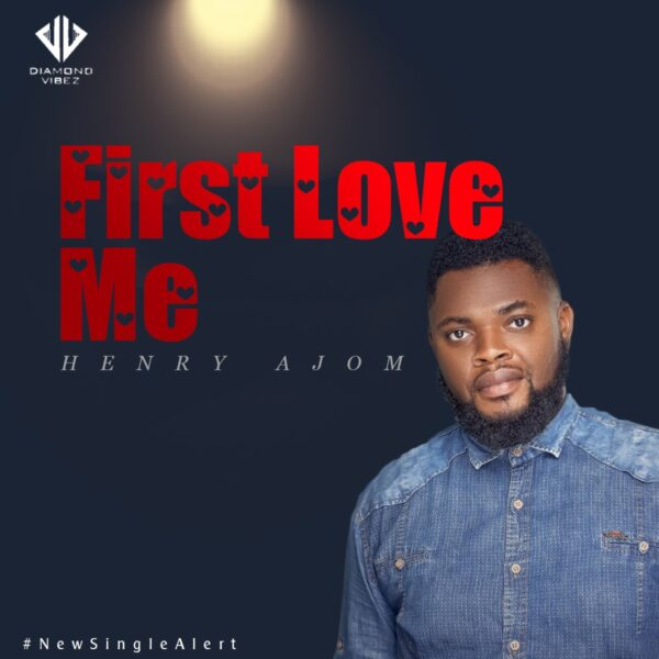 First Love Me - Henry Ajom