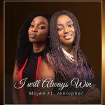 I Will Always Win - Mojee Ft. Jennipher