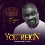 Israel Elaigwu - You Reign