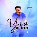 Download You Reign - John Olumayowa