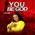 You Be God - Minister JAYNE