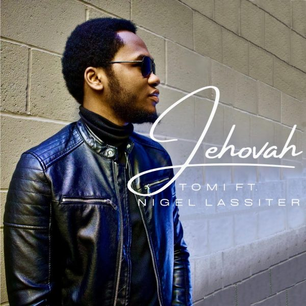 Jehovah By TOMI Ft. Nigel Lassiter