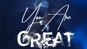 You Are Great - Tobechi Amobi