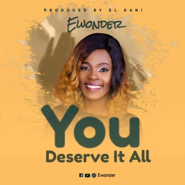You Deserve It All - Ewonder