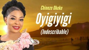 Chineze Okeke - Oyigiyigi (Indescribable)