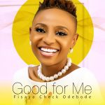 Good for Me – Fisayo Check Odebode
