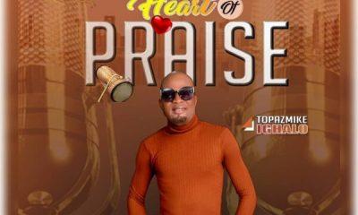 Heart Of Praise - Topazmike Ighalo