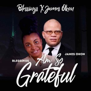 I'm So Grateful By Blessings Feat James Okon