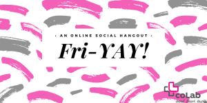 Fri-YAY! (Online Social Hangout) @ Online