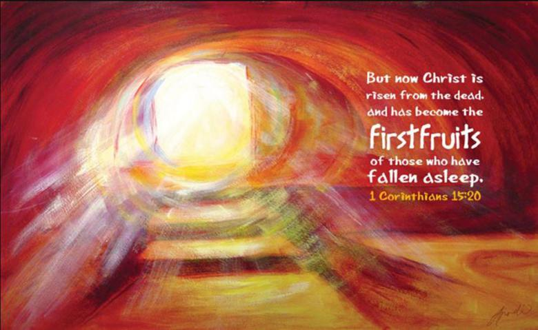 Firstfruits:  He is Risen!