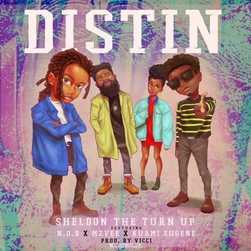 Sheldon – The Turn Up ft N.O.B. x MzVee x Kuami Eugene – Distin (Prod. by Vicci)