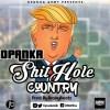 Opanka – Shithole Country (Prod. by Brainy Beatz)