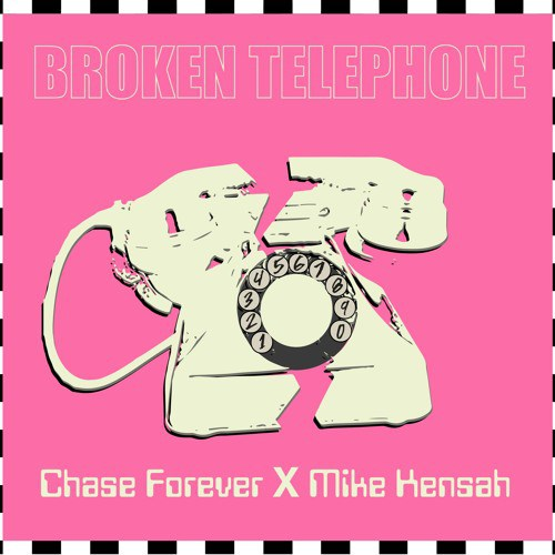 Chase Forever feat. Mike Kensah – Broken Telephone