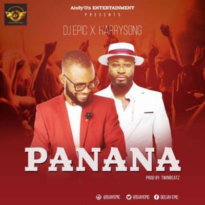 DJ Epic & Harrysong – Panana (Prod. By TwinBeatz)