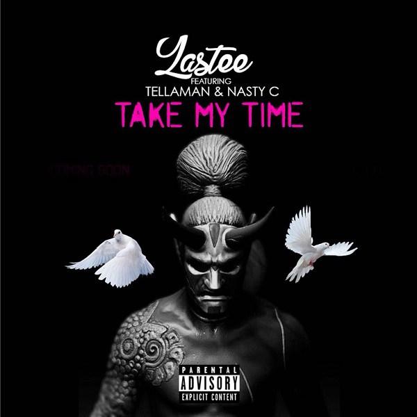Lastee ft. Nasty C & Tellaman – Take My Time