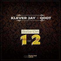 Klever Jay ft. Qdot - Base On 1 or 2
