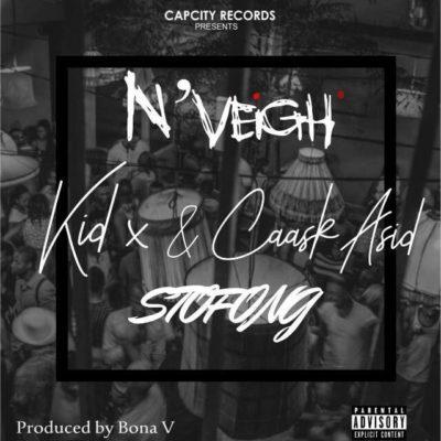 N'Veigh ft. KiD X & Caask Asid – Stofong